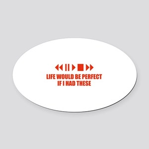 Life would be perfect Oval Car Magnet