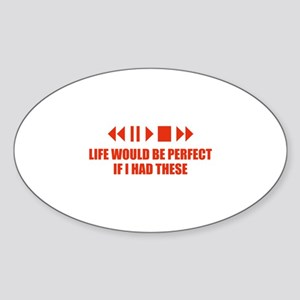 Life would be perfect Sticker (Oval)