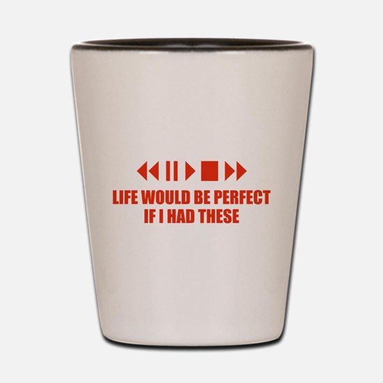 Life would be perfect Shot Glass