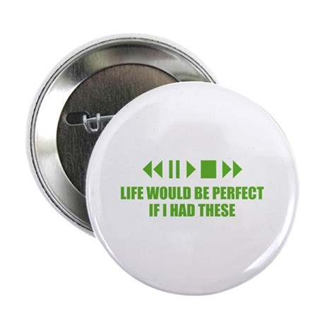 """Life would be perfect 2.25"""" Button"""