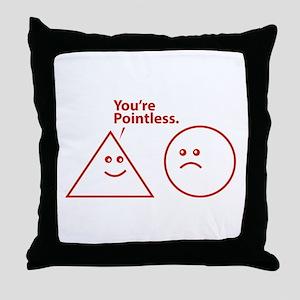 You're pointless Throw Pillow
