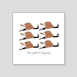 """Six geese a-laying... Square Sticker 3"""" x 3"""""""