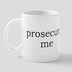 Prosecute Me Mug