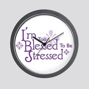 I'm Too Blessed To Be Stressed Wall Clock