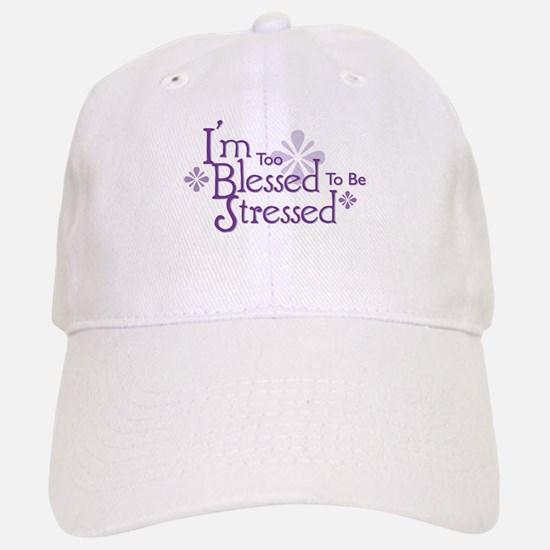 I'm Too Blessed To Be Stressed Baseball Baseball Cap