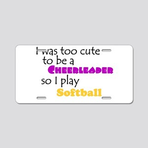 I was too cute to be a cheerleader so I play softb