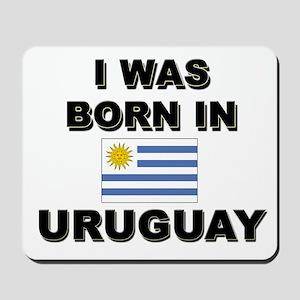I Was Born In Uruguay Mousepad