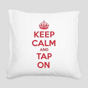 Keep Calm Tap Square Canvas Pillow