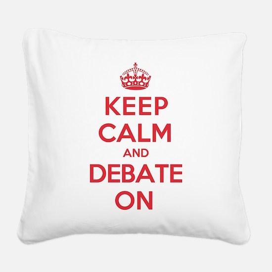 Keep Calm Debate Square Canvas Pillow