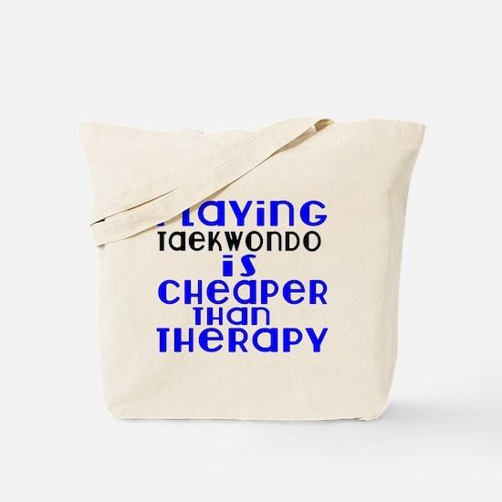 Taekwondo Is Cheaper Than Therapy Tote Bag