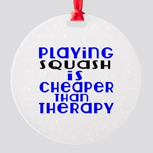 Squash Is Cheaper Than Therapy Round Ornament