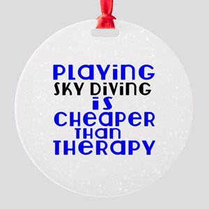 Sky diving Is Cheaper Than Therapy Round Ornament