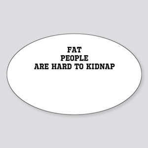 Fat people are hard to kidnap Sticker (Oval)