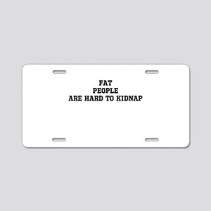 Fat people are hard to kidnap Aluminum License Pla