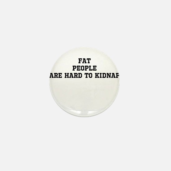 Fat people are hard to kidnap Mini Button
