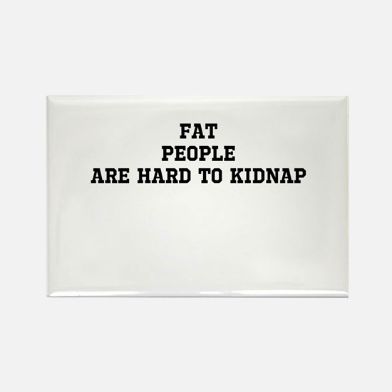Fat people are hard to kidnap Rectangle Magnet