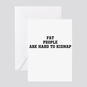 Fat people are hard to kidnap Greeting Card