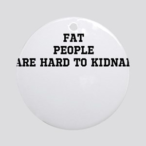 Fat people are hard to kidnap Ornament (Round)
