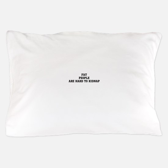 Fat people are hard to kidnap Pillow Case