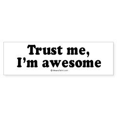 Trust me, I'm awesome - Bumper Bumper Sticker