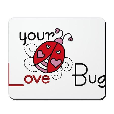 Your Love Bug Mousepad