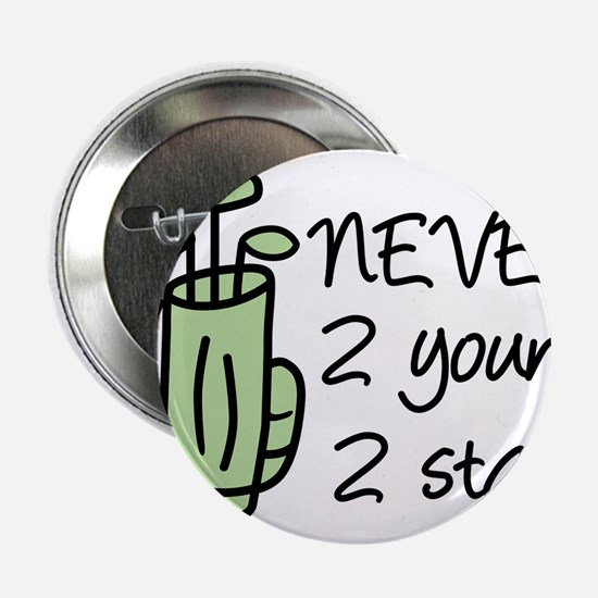 """Never 2 Young 2.25"""" Button"""