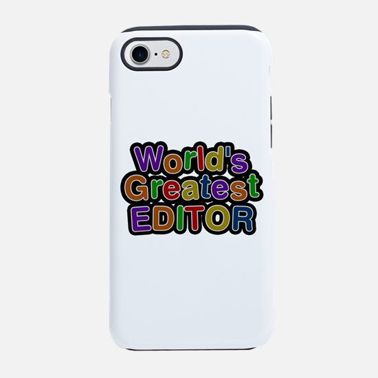 World's Greatest EDITOR iPhone 7 Tough Case