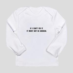 Fix It Not Broken Long Sleeve Infant T-Shirt