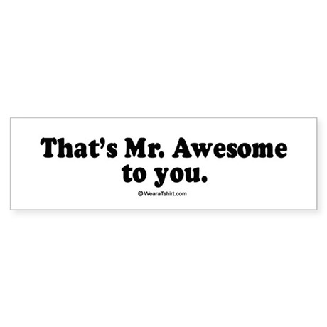 That's Mr. Awesome, to you - Bumper Sticker