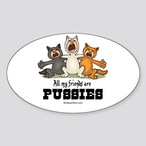 All my friends are pussies - Oval Sticker