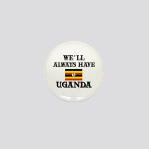 We Will Always Have Uganda Mini Button