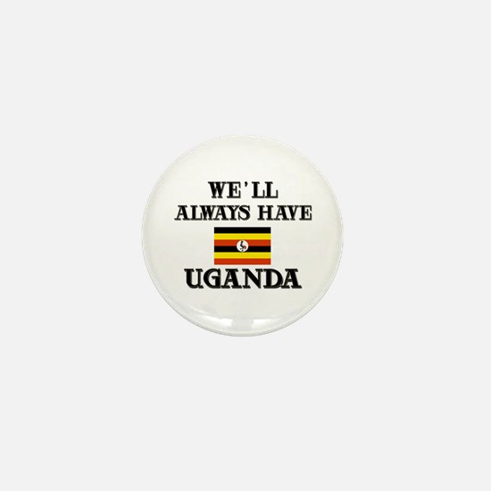 We Will Always Have Uganda Mini Button
