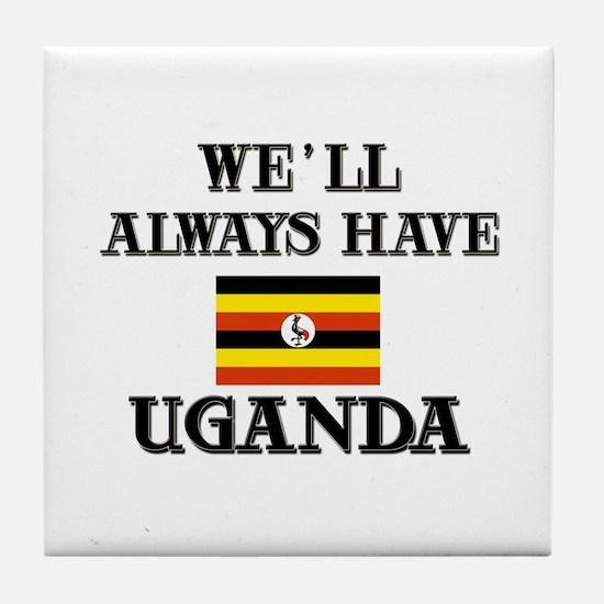 We Will Always Have Uganda Tile Coaster