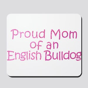 Proud Mom of an English Bulldog Mousepad