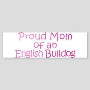 Proud Mom of an English Bulldog Sticker (Bumper)