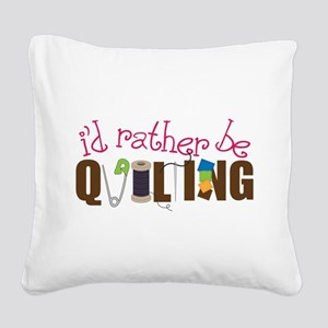 Is Rather Be Quilting Square Canvas Pillow