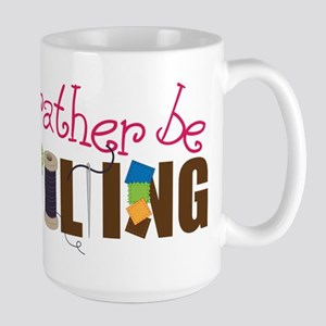 Is Rather Be Quilting Large Mug