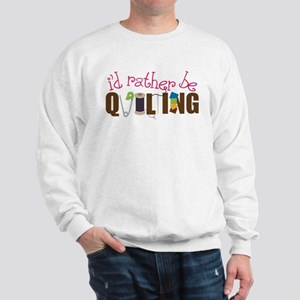 Is Rather Be Quilting Sweatshirt