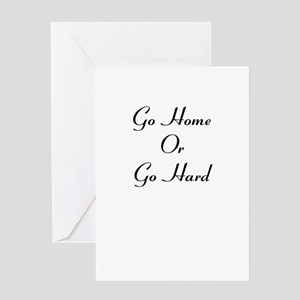 Go Home or Go Hard Greeting Card