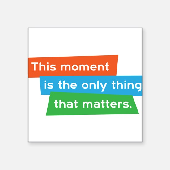 This moment is the only thing that matters. Square
