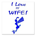 I love my wife! But sometimes... Square Car Magnet