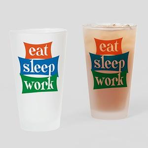 eat, sleep, work Drinking Glass