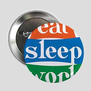 """eat, sleep, work 2.25"""" Button"""