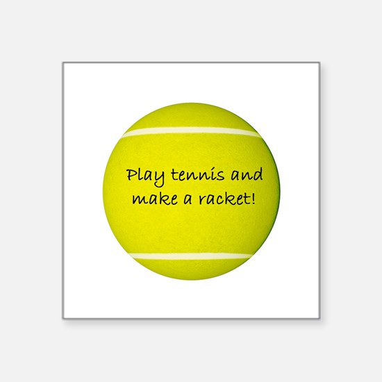 "Make a Racket! Square Sticker 3"" x 3"""