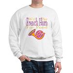 Will Play French Horn Sweatshirt