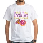 Will Play French Horn White T-Shirt
