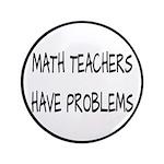 "Math Teachers Have Problems 3.5"" Button"