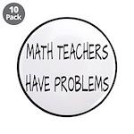 """Math Teachers Have Problems 3.5"""" Button (10 p"""