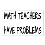 Math Teachers Have Problems Sticker (Rectangle)