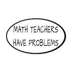 Math Teachers Have Problems Oval Car Magnet